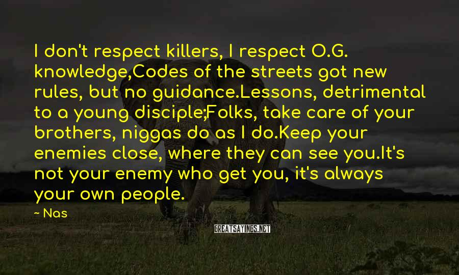 Nas Sayings: I don't respect killers, I respect O.G. knowledge,Codes of the streets got new rules, but