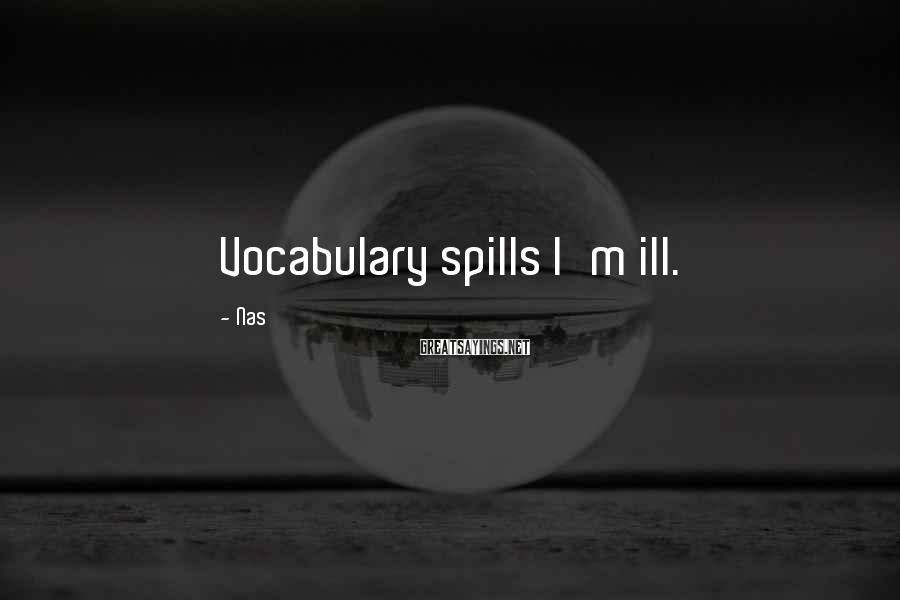 Nas Sayings: Vocabulary spills I'm ill.