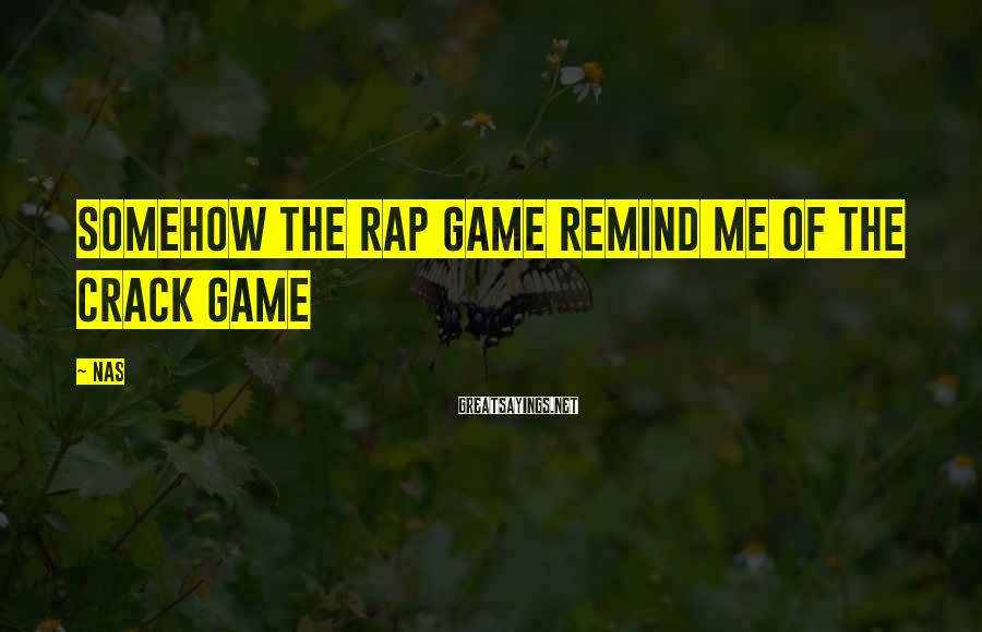 Nas Sayings: Somehow the rap game remind me of the crack game