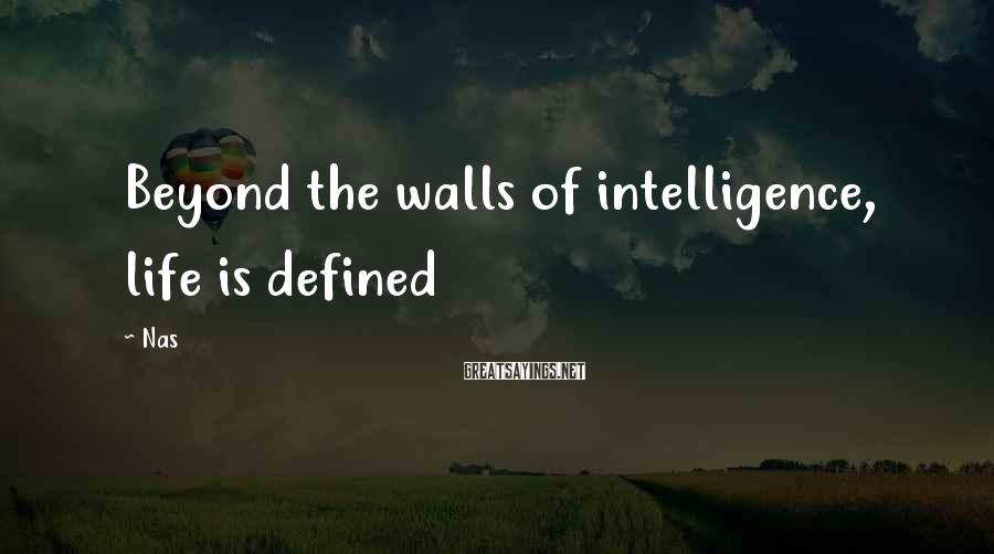 Nas Sayings: Beyond the walls of intelligence, life is defined