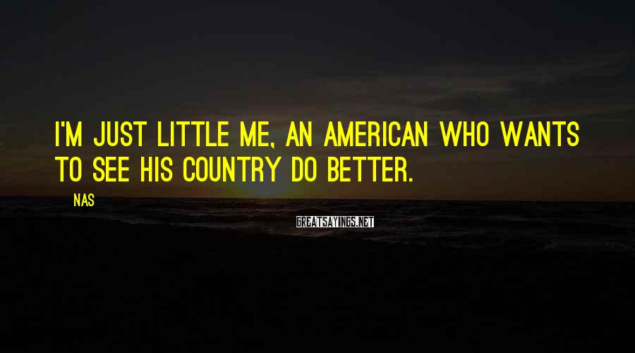 Nas Sayings: I'm just little me, an American who wants to see his country do better.