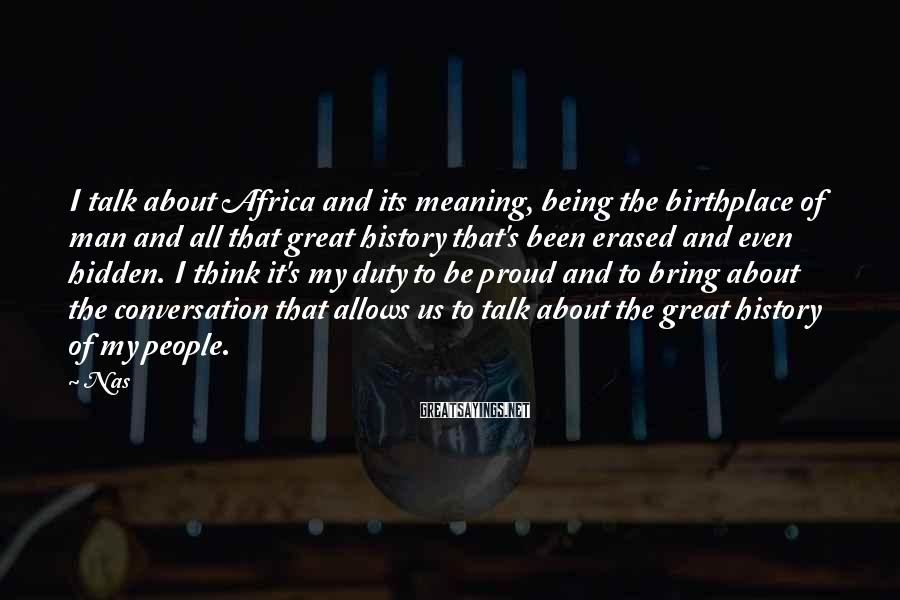Nas Sayings: I talk about Africa and its meaning, being the birthplace of man and all that