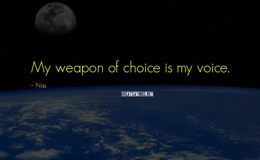 Nas Sayings: My weapon of choice is my voice.
