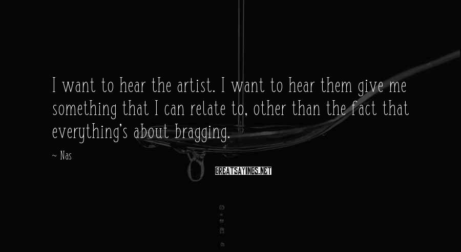 Nas Sayings: I want to hear the artist. I want to hear them give me something that