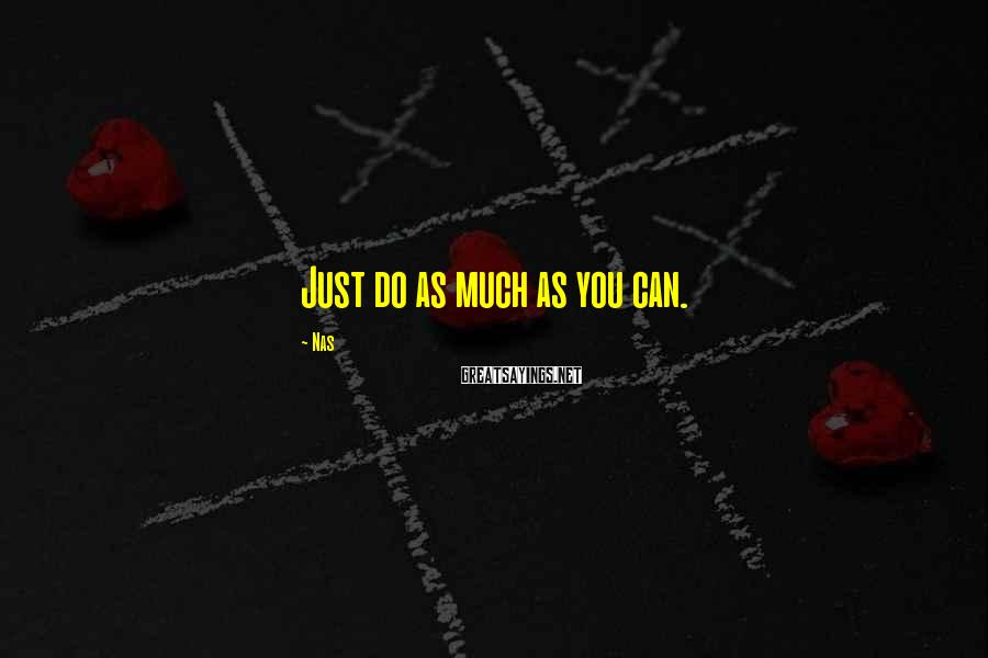 Nas Sayings: Just do as much as you can.