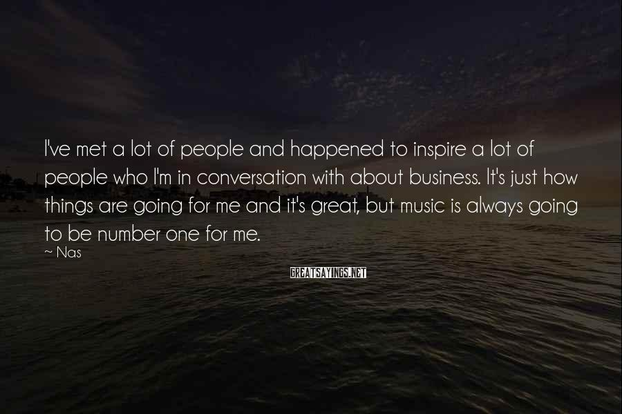 Nas Sayings: I've met a lot of people and happened to inspire a lot of people who