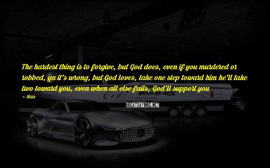 Nas Sayings: The hardest thing is to forgive, but God does, even if you murdered or robbed,