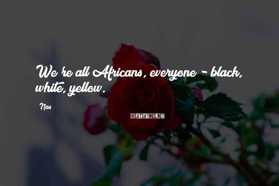 Nas Sayings: We're all Africans, everyone - black, white, yellow.