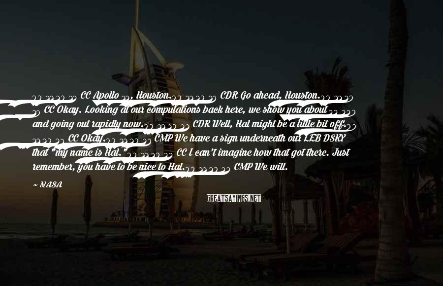 NASA Sayings: 00 11 20 14 CC Apollo 13, Houston.00 11 20 18 CDR Go ahead, Houston.00