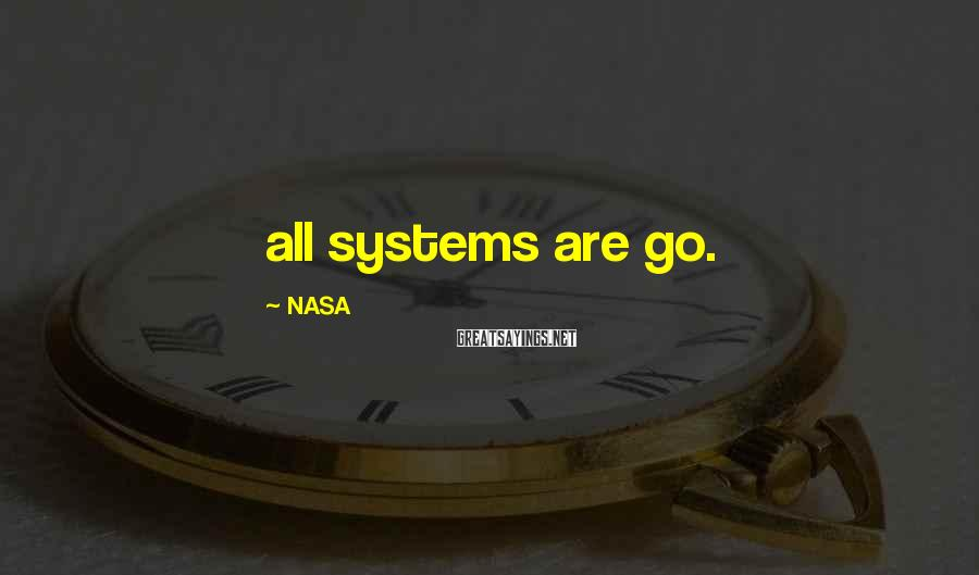 NASA Sayings: all systems are go.
