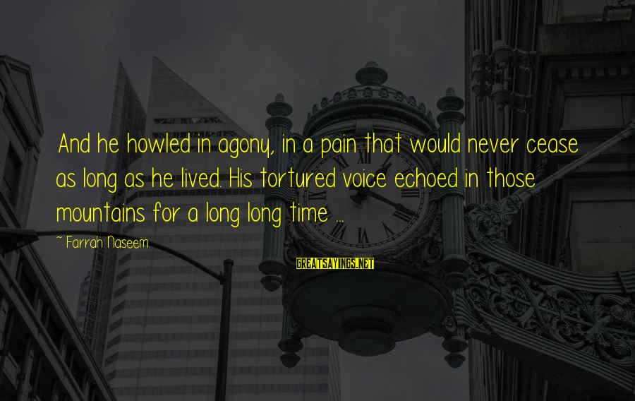 Naseem Sayings By Farrah Naseem: And he howled in agony, in a pain that would never cease as long as
