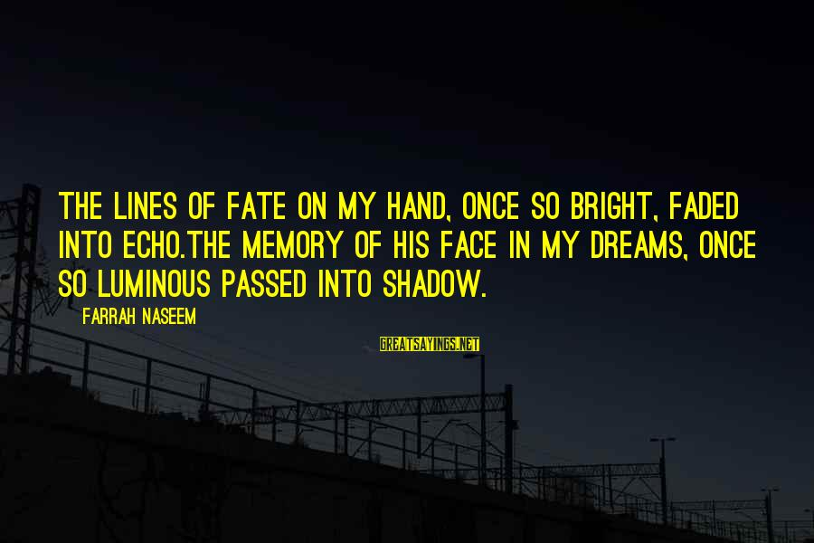 Naseem Sayings By Farrah Naseem: The lines of fate on my hand, once so bright, faded into echo.The memory of