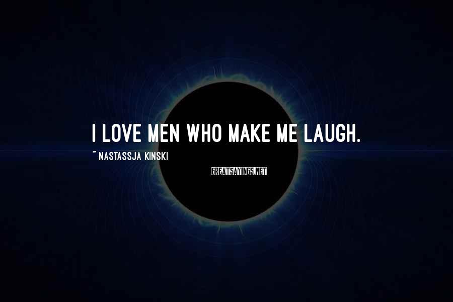 Nastassja Kinski Sayings: I love men who make me laugh.
