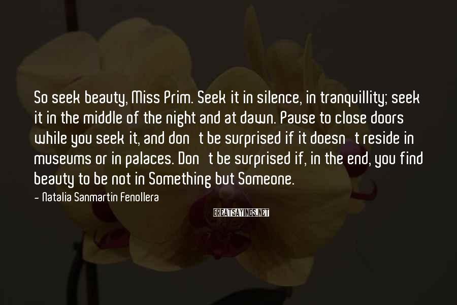 Natalia Sanmartin Fenollera Sayings: So seek beauty, Miss Prim. Seek it in silence, in tranquillity; seek it in the