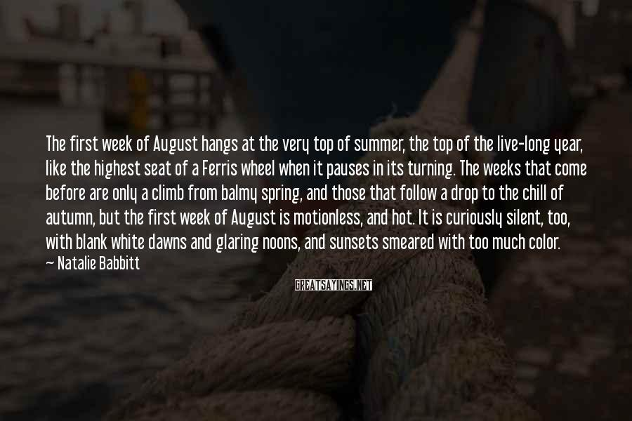 Natalie Babbitt Sayings: The first week of August hangs at the very top of summer, the top of