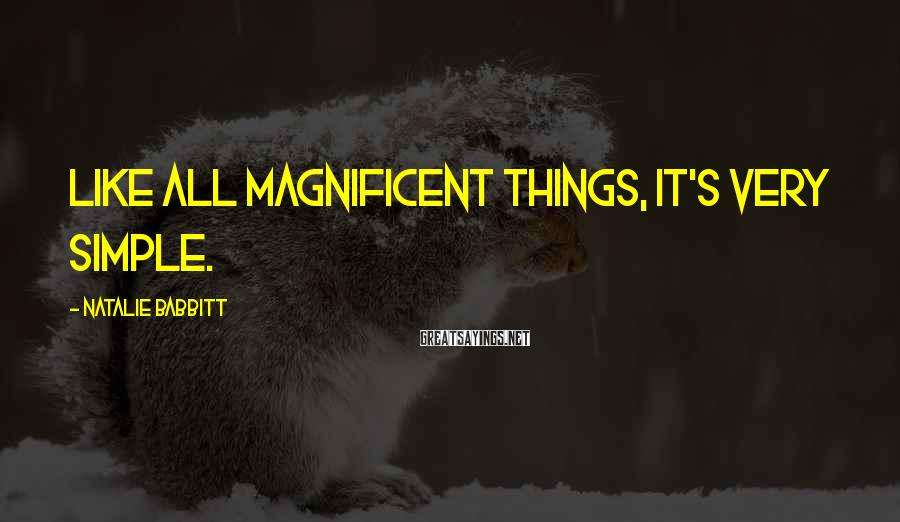 Natalie Babbitt Sayings: Like all magnificent things, it's very simple.