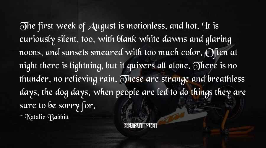 Natalie Babbitt Sayings: The first week of August is motionless, and hot. It is curiously silent, too, with