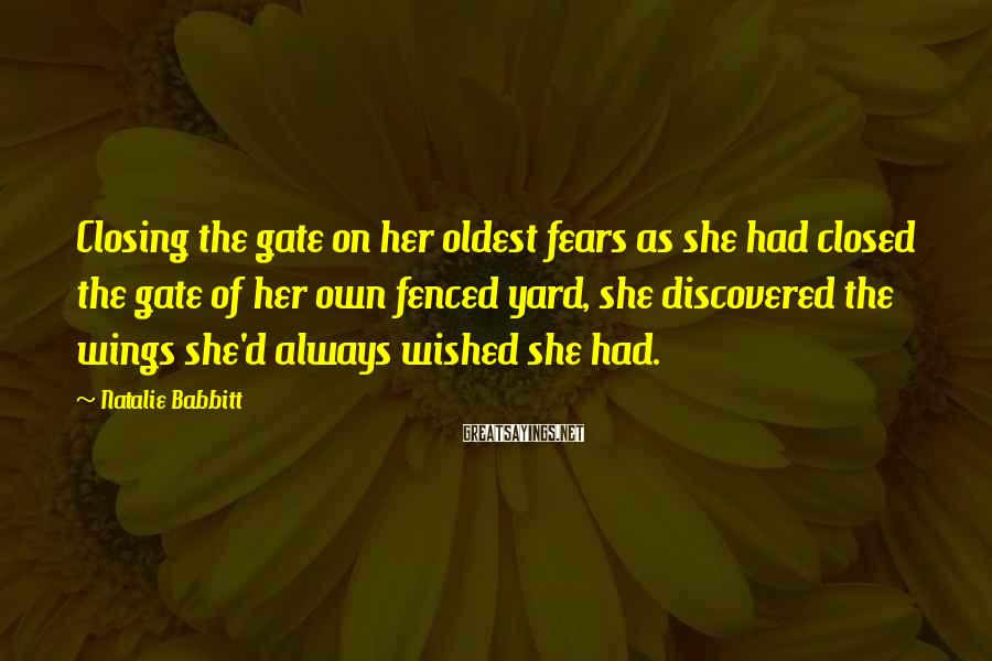 Natalie Babbitt Sayings: Closing the gate on her oldest fears as she had closed the gate of her