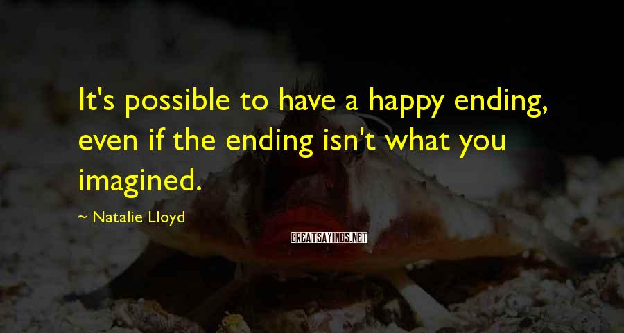 Natalie Lloyd Sayings: It's possible to have a happy ending, even if the ending isn't what you imagined.