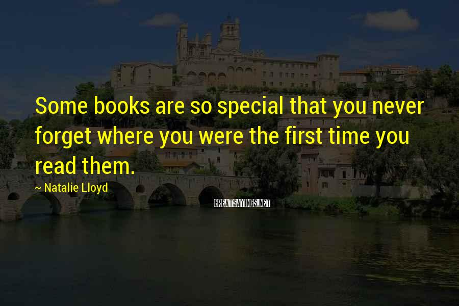 Natalie Lloyd Sayings: Some books are so special that you never forget where you were the first time