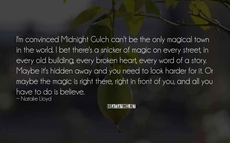 Natalie Lloyd Sayings: I'm convinced Midnight Gulch can't be the only magical town in the world. I bet
