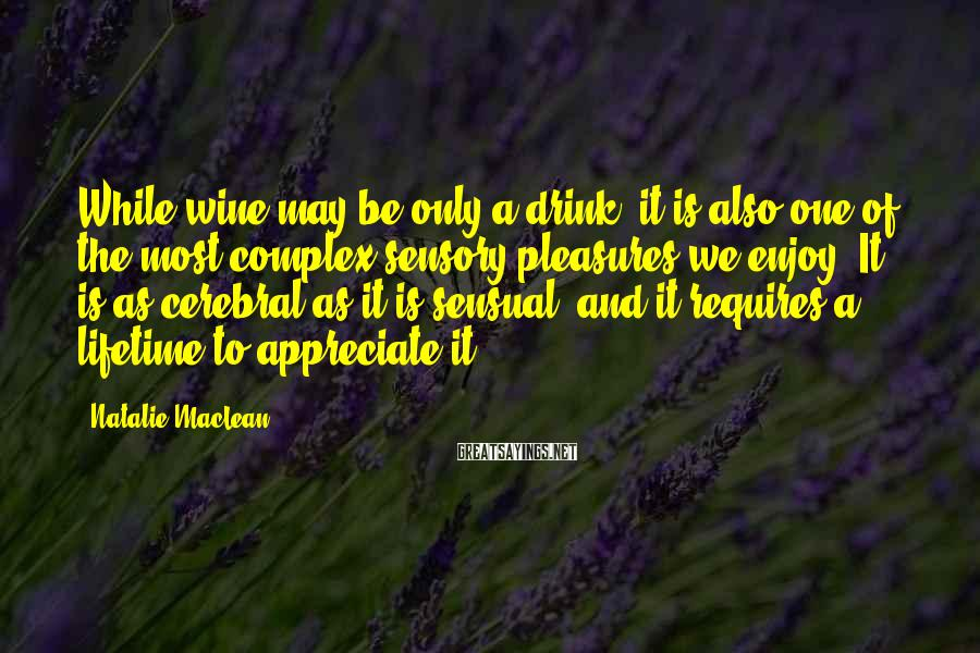 Natalie MacLean Sayings: While wine may be only a drink, it is also one of the most complex