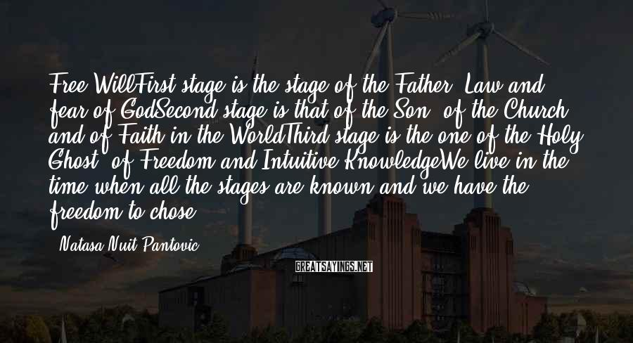 Natasa Nuit Pantovic Sayings: Free WillFirst stage is the stage of the Father- Law and fear of GodSecond stage