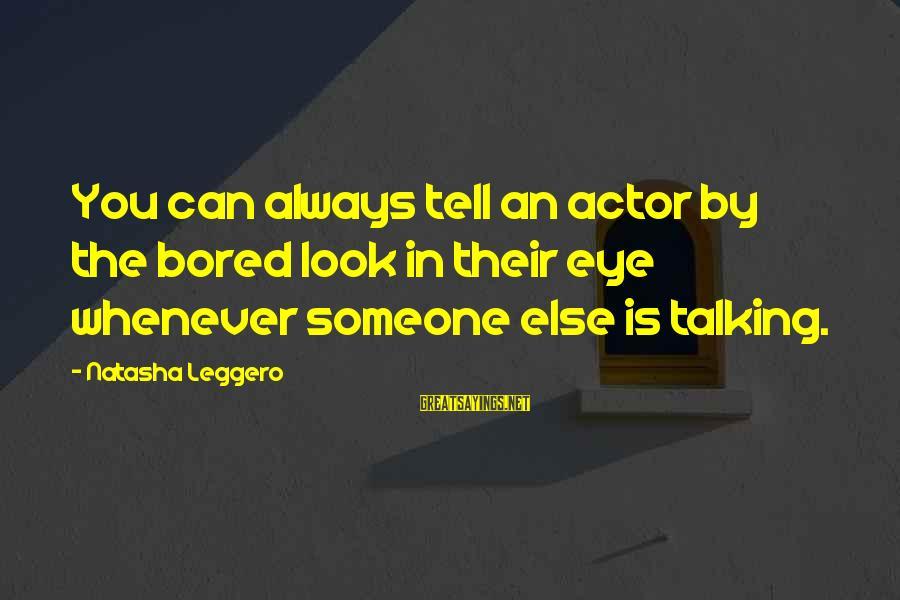 Natasha Leggero Sayings By Natasha Leggero: You can always tell an actor by the bored look in their eye whenever someone