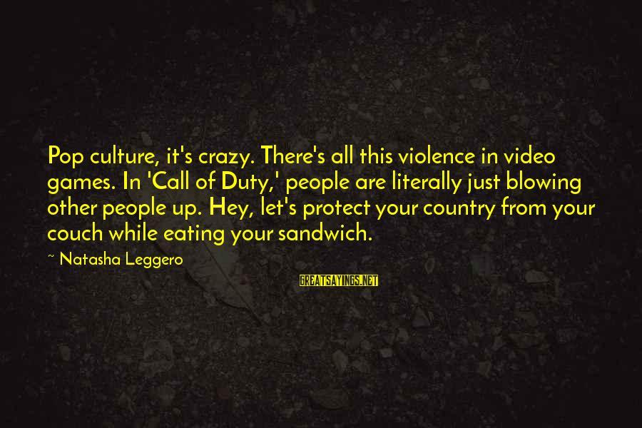 Natasha Leggero Sayings By Natasha Leggero: Pop culture, it's crazy. There's all this violence in video games. In 'Call of Duty,'