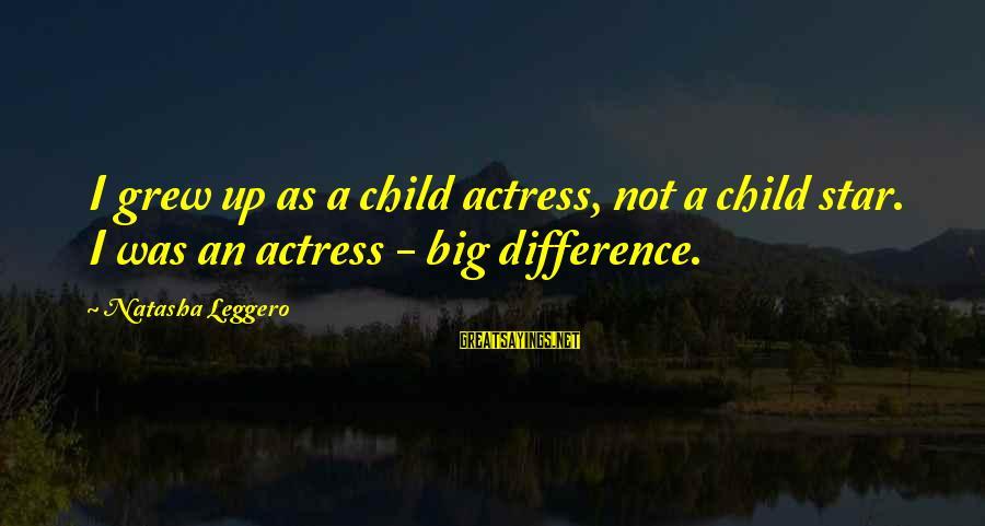 Natasha Leggero Sayings By Natasha Leggero: I grew up as a child actress, not a child star. I was an actress
