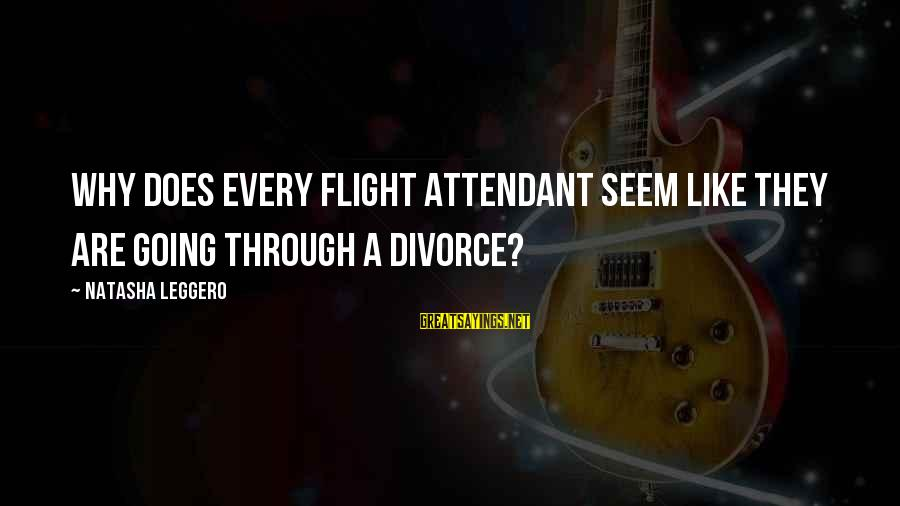 Natasha Leggero Sayings By Natasha Leggero: Why does every flight attendant seem like they are going through a divorce?