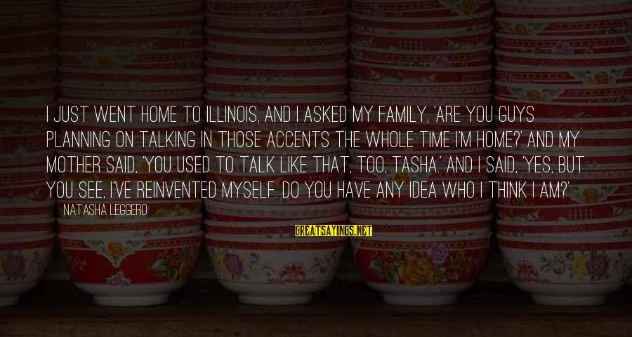 Natasha Leggero Sayings By Natasha Leggero: I just went home to Illinois, and I asked my family, 'Are you guys planning