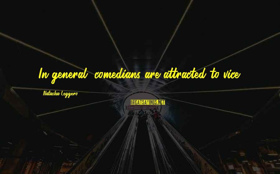 Natasha Leggero Sayings By Natasha Leggero: In general, comedians are attracted to vice.