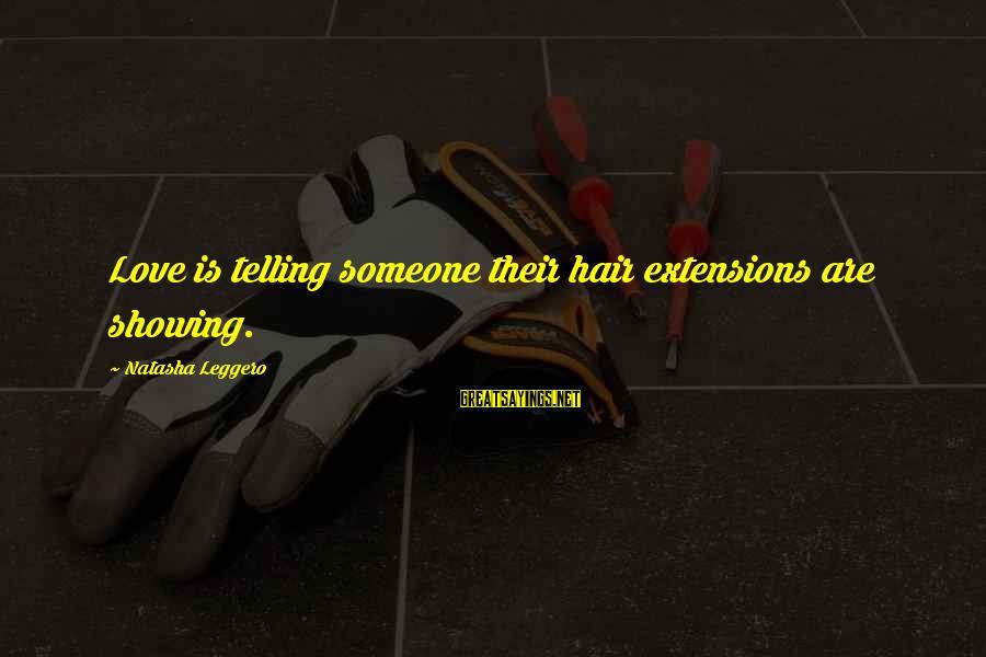 Natasha Leggero Sayings By Natasha Leggero: Love is telling someone their hair extensions are showing.