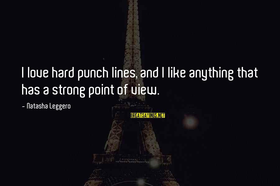 Natasha Leggero Sayings By Natasha Leggero: I love hard punch lines, and I like anything that has a strong point of