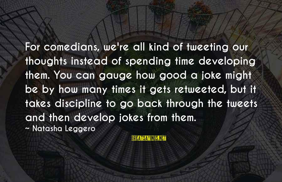 Natasha Leggero Sayings By Natasha Leggero: For comedians, we're all kind of tweeting our thoughts instead of spending time developing them.