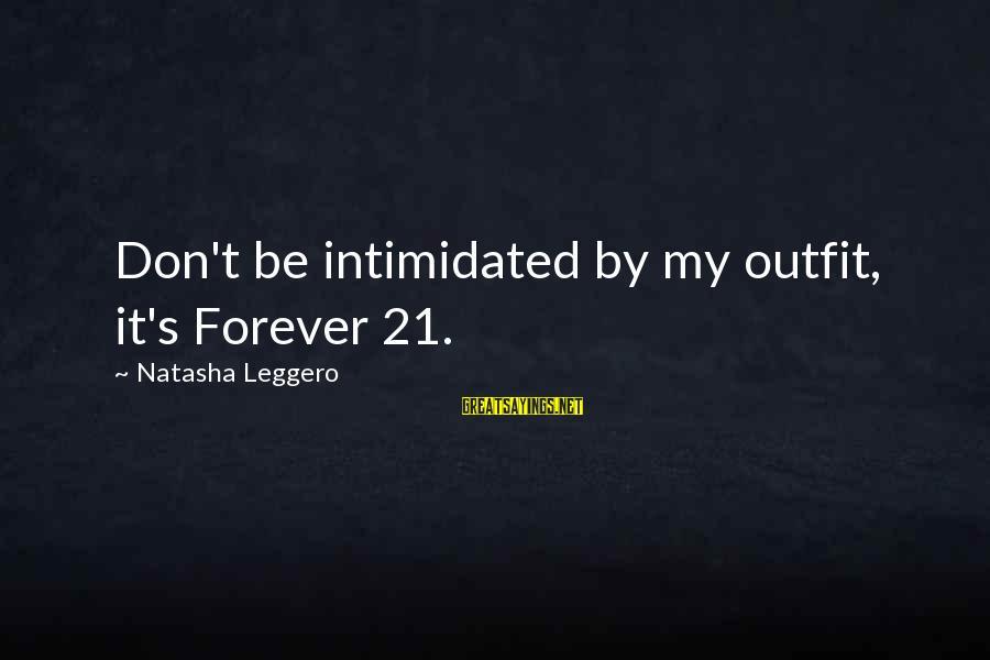 Natasha Leggero Sayings By Natasha Leggero: Don't be intimidated by my outfit, it's Forever 21.