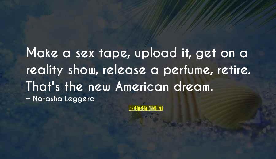 Natasha Leggero Sayings By Natasha Leggero: Make a sex tape, upload it, get on a reality show, release a perfume, retire.