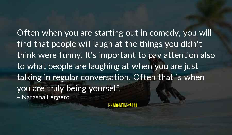 Natasha Leggero Sayings By Natasha Leggero: Often when you are starting out in comedy, you will find that people will laugh