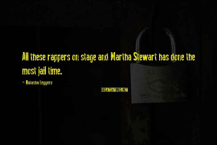 Natasha Leggero Sayings By Natasha Leggero: All these rappers on stage and Martha Stewart has done the most jail time.