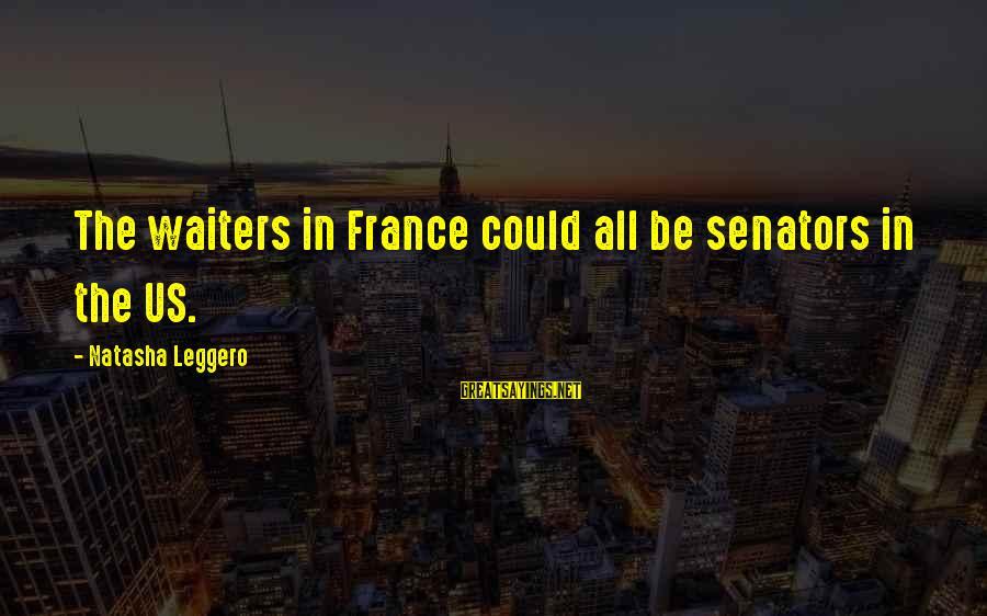 Natasha Leggero Sayings By Natasha Leggero: The waiters in France could all be senators in the US.