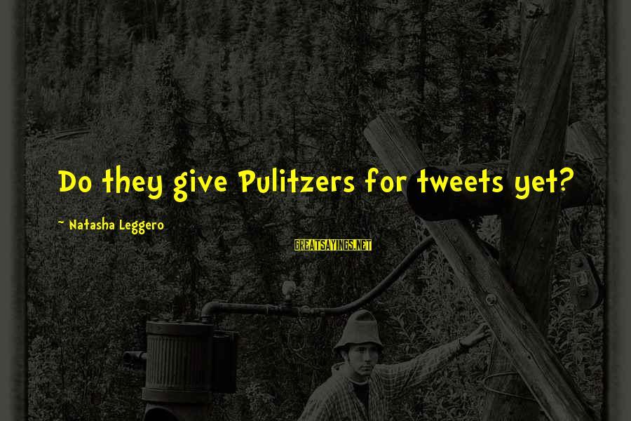 Natasha Leggero Sayings By Natasha Leggero: Do they give Pulitzers for tweets yet?