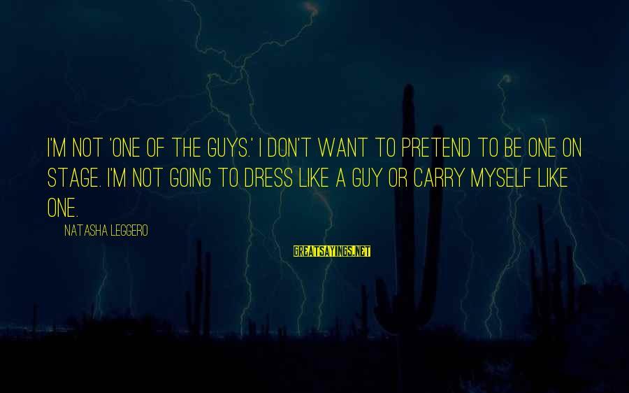 Natasha Leggero Sayings By Natasha Leggero: I'm not 'one of the guys.' I don't want to pretend to be one on