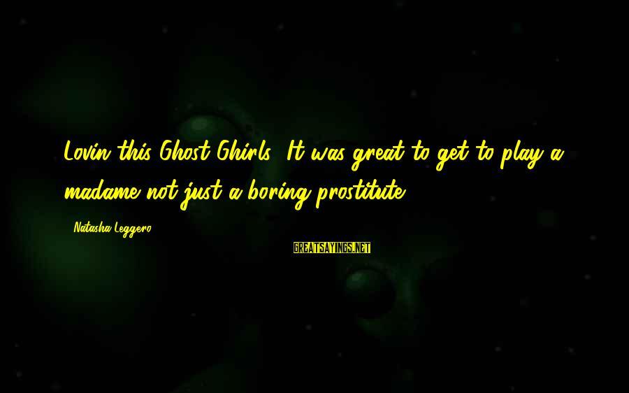 Natasha Leggero Sayings By Natasha Leggero: Lovin this Ghost Ghirls! It was great to get to play a madame not just