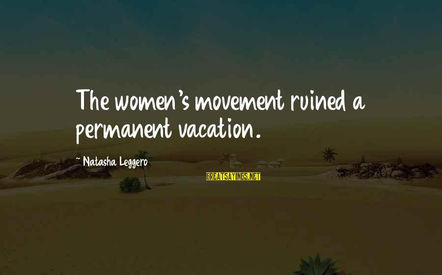 Natasha Leggero Sayings By Natasha Leggero: The women's movement ruined a permanent vacation.