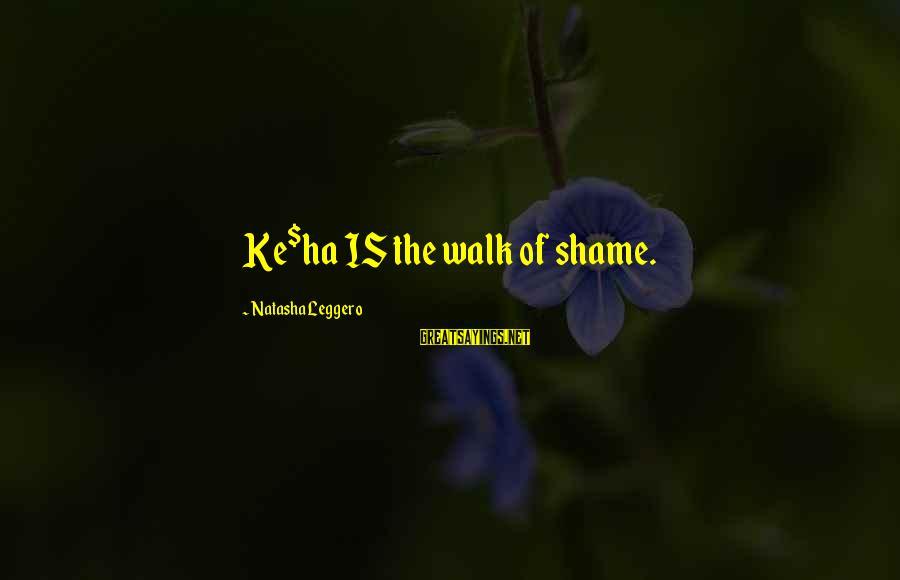 Natasha Leggero Sayings By Natasha Leggero: Ke$ha IS the walk of shame.