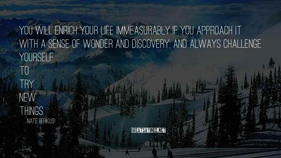 Nate Berkus Sayings: You will enrich your life immeasurably if you approach it with a sense of wonder