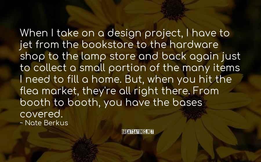 Nate Berkus Sayings: When I take on a design project, I have to jet from the bookstore to