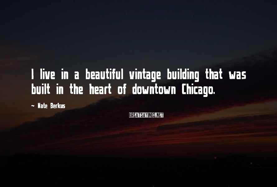 Nate Berkus Sayings: I live in a beautiful vintage building that was built in the heart of downtown