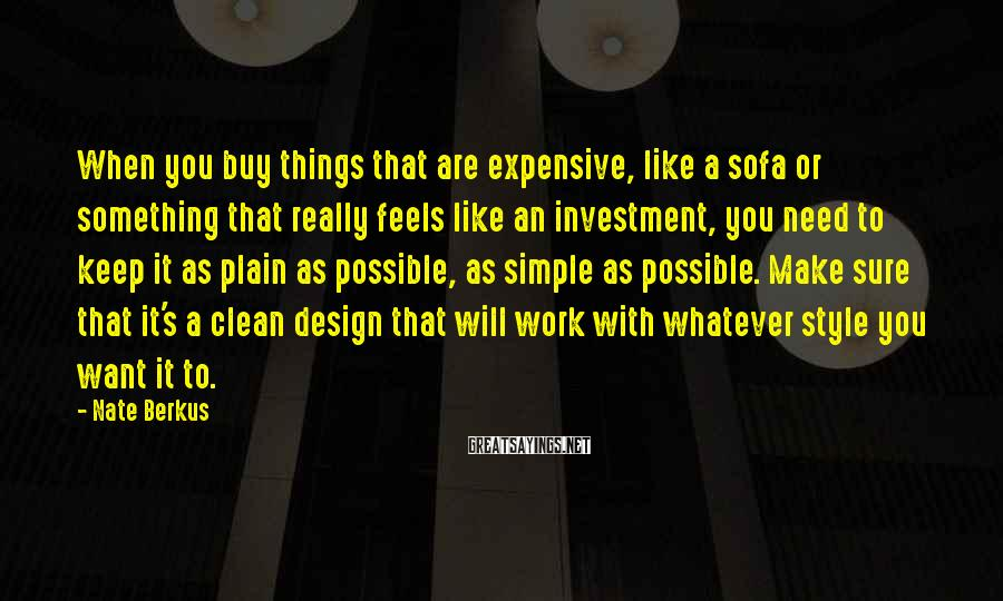 Nate Berkus Sayings: When you buy things that are expensive, like a sofa or something that really feels